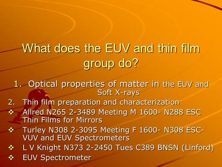What does the EUV and thin film group do? 1.Optical properties of matter in the EUV and Soft X-rays 2.Thin film preparation and characterization  Allred.