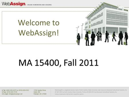 Welcome to WebAssign! MA 15400, Fall 2011. How Do I Log into WebAssign? Go to MA 15400 Course Page, www.math.purdue.edu/MA15400 Go to MA 15400 Course.