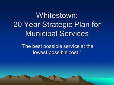 "Whitestown: 20 Year Strategic Plan for Municipal Services ""The best possible service at the lowest possible cost."""