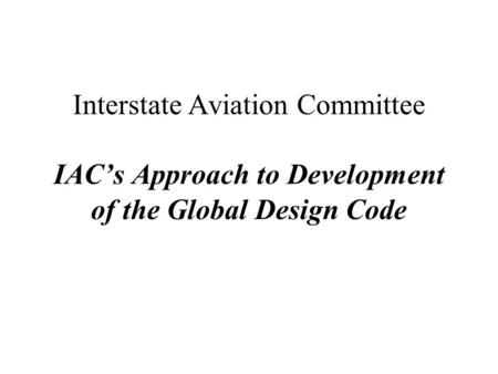 Interstate Aviation Committee IAC's Approach to Development of the Global Design Code.