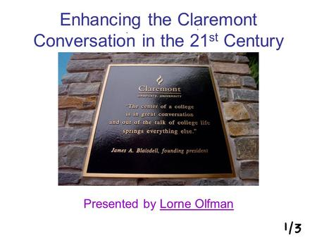 Enhancing the Claremont Conversation in the 21 st Century Presented by Lorne OlfmanLorne Olfman.
