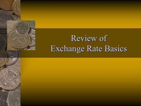 Review of Exchange Rate Basics Key Points 1. An economy's price level captures the average rate at which money is traded for goods - and inflation measures.