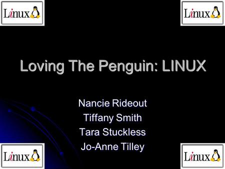 Loving The Penguin: LINUX Nancie Rideout Tiffany Smith Tara Stuckless Jo-Anne Tilley.