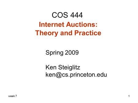 Week 71 COS 444 Internet Auctions: Theory and Practice Spring 2009 Ken Steiglitz