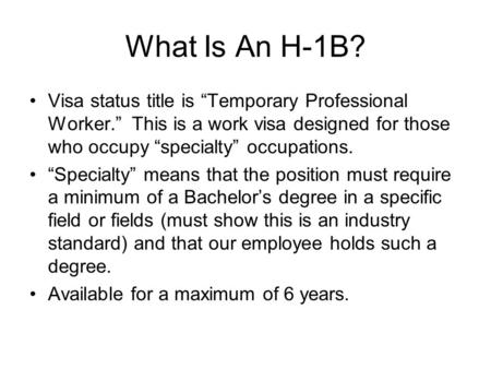 "What Is An H-1B? Visa status title is ""Temporary Professional Worker."" This is a work visa designed for those who occupy ""specialty"" occupations. ""Specialty"""
