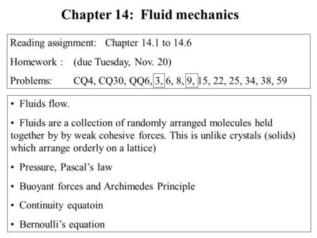 Fluids flow. Fluids are a collection of randomly arranged molecules held together by by weak cohesive forces. This is unlike crystals (solids) which arrange.