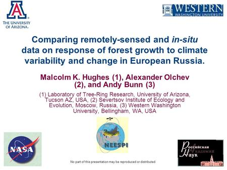 Comparing remotely-sensed and in-situ data on response of forest growth to climate variability and change in European Russia. Malcolm K. Hughes (1), Alexander.