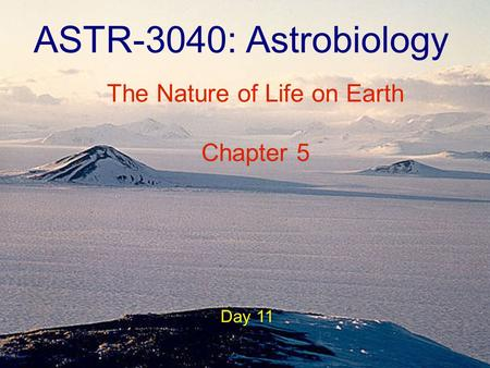 ASTR-3040: Astrobiology Day 11 The Nature of Life on Earth Chapter 5.