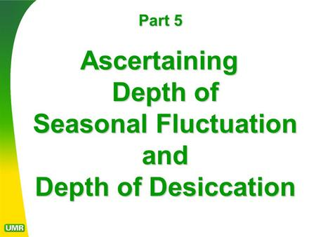 Part 5 Ascertaining Depth of Seasonal Fluctuation and Depth of Desiccation.