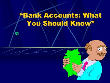 """Bank Accounts: What You Should Know"". Overview How to Choose the Right Bank Banking Terminology Types of Bank Accounts Features of Checking Accounts."