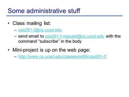 "Some administrative stuff Class mailing list: –send  to with the command ""subscribe"""