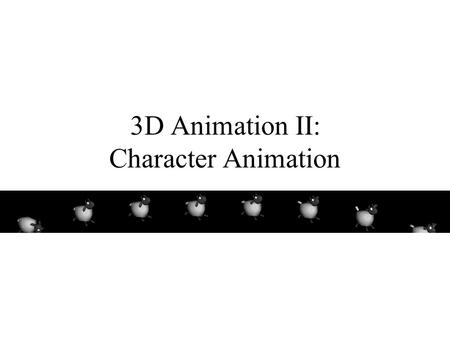 3D Animation II: Character Animation. Announcement If you haven't received your midterm and/or your paper draft, please see Garnet after class.