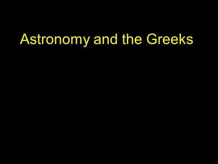Astronomy and the Greeks. Eratosthenes was a Greek scholar who worked in Alexandria. While working in the Library in Alexandria, he noted that, at noon.