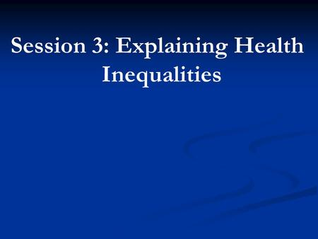 Session 3: Explaining Health Inequalities.   In your group, think of all the reasons that are used to explain why Indigenous people suffer from these.