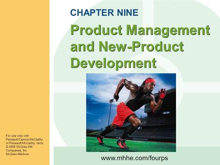 Www.mhhe.com/fourps Product Management and New-Product Development For use only with Perreault/Cannon/McCarthy or Perreault/McCarthy texts. © 2008 McGraw-Hill.