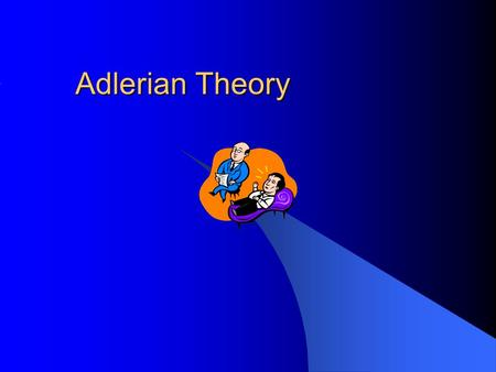 Adlerian Theory. Birth to 6 years of age Adler holds that the individual begine to form an approach to life during this time.