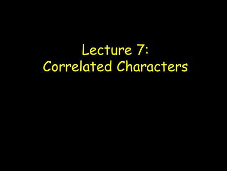 Lecture 7: Correlated Characters