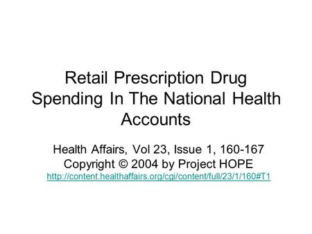 Retail Prescription Drug Spending In The National Health Accounts Health Affairs, Vol 23, Issue 1, 160-167 Copyright © 2004 by Project HOPE