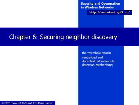 © 2007 Levente Buttyán and Jean-Pierre Hubaux Security and Cooperation in Wireless Networks  Chapter 6: Securing neighbor discovery.