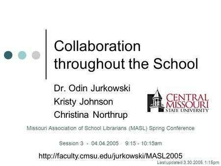 Collaboration throughout the School Dr. Odin Jurkowski Kristy Johnson Christina Northrup Missouri Association of School Librarians (MASL) Spring Conference.