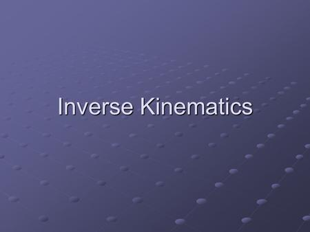 Inverse Kinematics. Overview What is IK? Important concepts in IK The role of IK in game development.