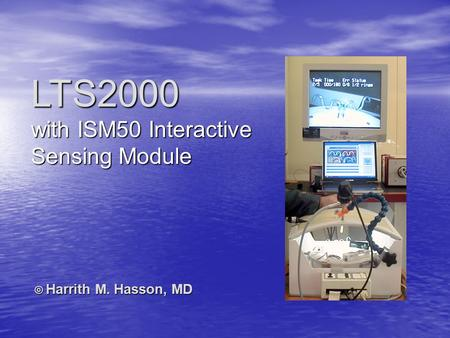 LTS2000 with ISM50 Interactive Sensing Module © Harrith M. Hasson, MD.