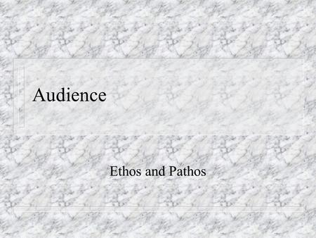 Audience Ethos and Pathos. How to prepare your argument n Thinking about your audience (Writing Arguments, pp. 136-137). n Putting yourself in your audience's.