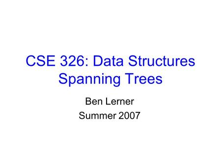CSE 326: Data Structures Spanning Trees Ben Lerner Summer 2007.