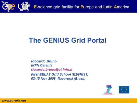 E-science grid facility for Europe and Latin America The GENIUS Grid Portal Riccardo Bruno INFN Catania