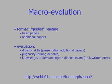 Macro-evolution  format: guided reading basic papers additional papers evaluation: didactic skills (presentation.