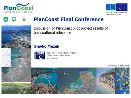 Project is partly founded by European Union, program Interrreg IIIB CADSES PlanCoast Final Conference Discussion of PlanCoast pilot project results of.