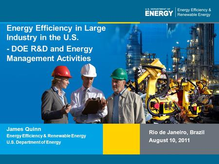 Program Name or Ancillary Texteere.energy.gov Energy Efficiency in Large Industry in the U.S. - DOE R&D and Energy Management Activities Rio de Janeiro,