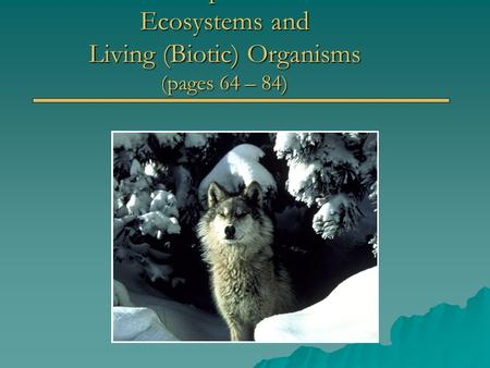 Chapter # 4 Ecosystems and Living (Biotic) Organisms (pages 64 – 84)