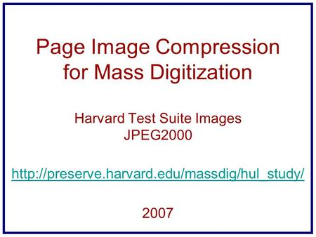 Page Image Compression for Mass Digitization Harvard Test Suite Images JPEG2000  2007.