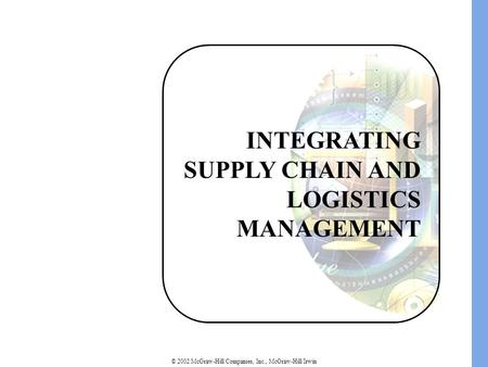 © 2002 McGraw-Hill Companies, Inc., McGraw-Hill/Irwin INTEGRATING SUPPLY CHAIN AND LOGISTICS MANAGEMENT.