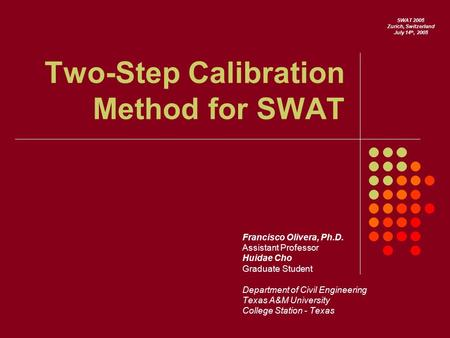Two-Step Calibration Method for SWAT Francisco Olivera, Ph.D. Assistant Professor Huidae Cho Graduate Student Department of Civil Engineering Texas A&M.