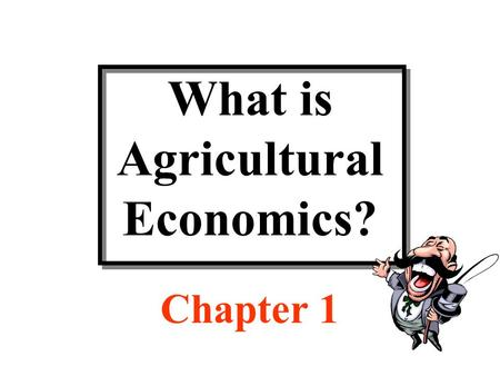 What is Agricultural Economics? Chapter 1. Discussion Topics Scope of economics Definition of economics Definition of agricultural economics What do agricultural.