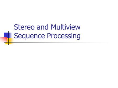 Stereo and Multiview Sequence Processing. Outline Stereopsis Stereo Imaging Principle Disparity Estimation Intermediate View Synthesis Stereo Sequence.