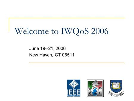 Welcome to IWQoS 2006 June 19--21, 2006 New Haven, CT 06511.