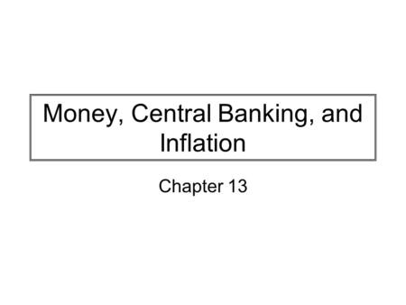 Money, Central Banking, and Inflation Chapter 13.