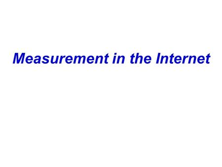 Measurement in the Internet. Outline Internet topology Bandwidth estimation Tomography Workload characterization Routing dynamics.