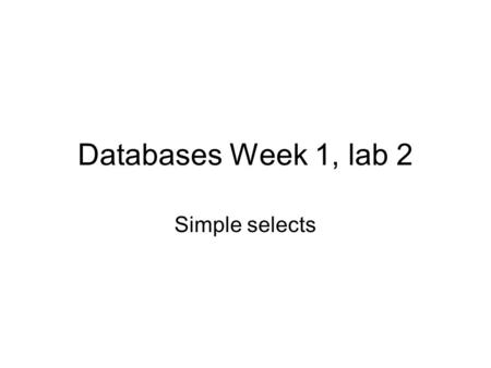 Databases Week 1, lab 2 Simple selects. About the environment We are using SQL Server for the moment. The server we are using is: –Cian.student.comp.dit.ie.