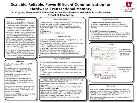 Scalable, Reliable, Power-Efficient Communication for Hardware Transactional Memory Seth Pugsley, Manu Awasthi, Niti Madan, Naveen Muralimanohar and Rajeev.