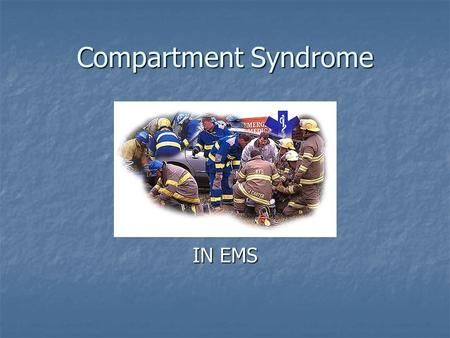 Compartment Syndrome IN EMS. Who Cares? Bandaging Bandaging Splinting Splinting Trauma Trauma IV's IV's Tourniquets Tourniquets Edema Edema Exercise Exercise.
