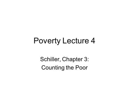 Poverty Lecture 4 Schiller, Chapter 3: Counting the Poor.