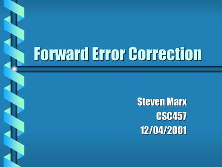 Forward Error Correction Steven Marx CSC45712/04/2001.
