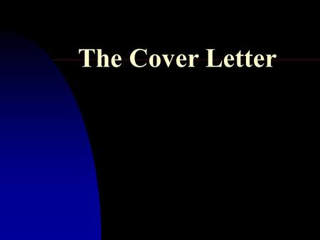 The Cover Letter. Length: typically 3-4 paragraphs Never longer than one page. Format as a formal letter.