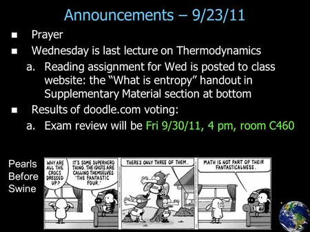 "Prayer Wednesday is last lecture on Thermodynamics a. a.Reading assignment for Wed is posted to class website: the ""What is entropy"" handout in Supplementary."