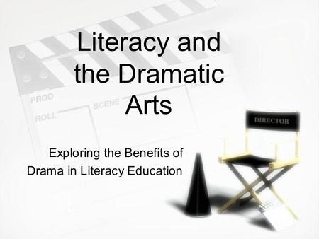 Literacy and the Dramatic Arts Exploring the Benefits of Drama in Literacy Education Exploring the Benefits of Drama in Literacy Education.
