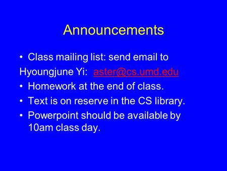Announcements Class mailing list: send  to Hyoungjune Yi: Homework at the end of class. Text is on reserve in the.